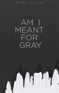 Am I Meant For Gray