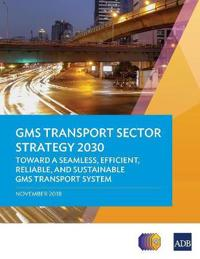 GMS Transport Sector Strategy 2030
