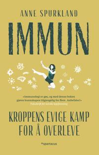 Immun; kroppens evige kamp for å overleve - Anne Spurkland pdf epub