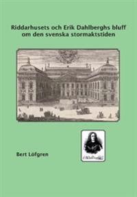 Riddarhusets och Erik Dahlberghs bluff om den svenska stormaktstiden - Bert Löfgren pdf epub