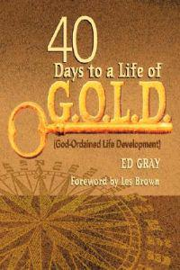40 Days to a Life of G.O.L.D.: God-Ordained Life Development