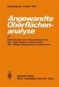 Angewandte Oberflachenanalyse mit SIMS Sekundar-Ionen-Massenspektrometrie AES Auger-Elektronen-Spektrometrie XPS Rontgen-Photoelektronen-Spektrometrie