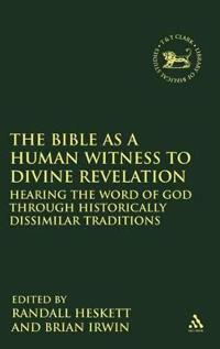 The Bible as a Human Witness to Divine Revelation: Hearing the Word of God Through Historically Dissimilar Traditions