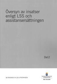Översyn av insatser enligt LSS och assistansersättningen. Del 2. SOU 2018:88 : Betänkande från LSS-utredningen (S 2016:03)