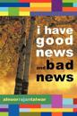 I Have Good News and Bad News