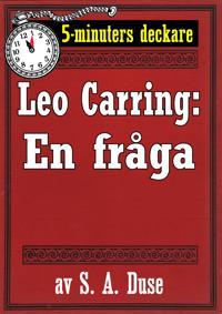 5-minuters deckare. Leo Carring: En fråga. Berättelse. Återutgivning av text från 1926