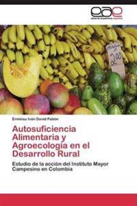 Autosuficiencia Alimentaria y Agroecologia En El Desarrollo Rural
