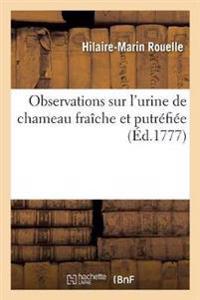 Observations Sur l'Urine de Chameau Fra che Et Putr fi e