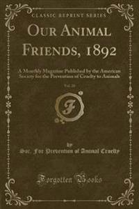 Our Animal Friends, 1892, Vol. 20: A Monthly Magazine Published by the American Society for the Prevention of Cruelty to Animals (Classic Reprint)