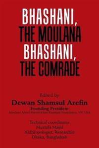 Bhashani, the Maulana Bhashani, the Comrade