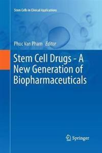 Stem Cell Drugs - A New Generation of Biopharmaceuticals