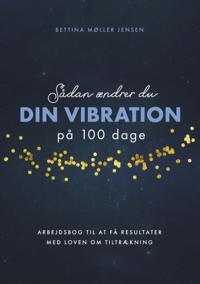 Sådan ændrer du dine vibrationer på 100 dage