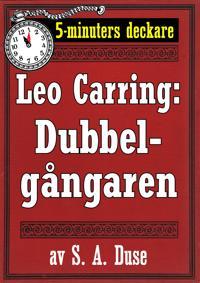 5-minuters deckare. Leo Carring: Dubbelgångaren. Detektivhistoria. Återutgivning av text från 1917