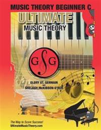Music Theory Beginner C Ultimate Music Theory: Music Theory Beginner C Workbook Includes 12 Fun and Engaging Lessons, Reviews, Sight Reading & Ear Tra