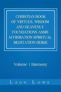 Christian Book of Virtues, Wisdom and Heavenly Foundations Asmr Affirmation Spiritual Meditation Reikie: Volume 1 Harmony