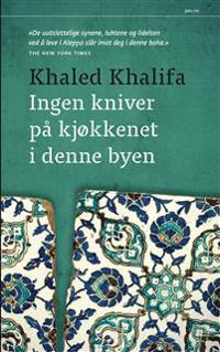 Ingen kniver på kjøkkenet i denne byen - Khaled Khalifa pdf epub