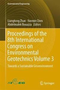 Proceedings of the 8th International Congress on Environmental Geotechnics Volume 3 : Towards a Sustainable Geoenvironment