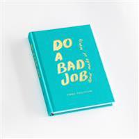 Do a bad job and make it worse