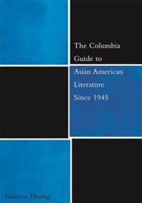 The Columbia Guide to Asian American Literature Since 1945