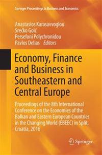 Economy, Finance and Business in Southeastern and Central Europe : Proceedings of the 8th International Conference on the Economies of the Balkan and