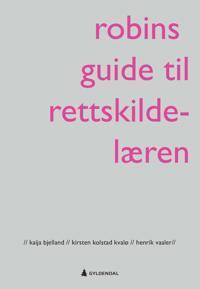 Robins guide til rettskildelæren - Kaija Bjelland, Kirsten Kolstad Kvalø, Henrik Vaaler   Inprintwriters.org