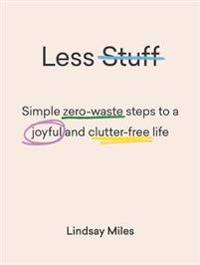 Less Stuff: Simple Zero-Waste Steps to a Joyful and Clutter-Free Life