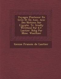 Voyages D'Antenor En Gr Ce Et En Asie, Avec Des Notions Sur L' Gypte, Tr. [Really Written] Par E.F. Lantier. R Dig Par Mme. Wauthier