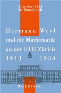 Hermann Weyl Und Die Mathematik an Der Eth Zürich 1912 - 1930/ Hermann Weyl and Mathematics at the Eth Zurich 1912 - 1930