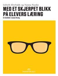 Med et skjerpet blikk på elevers læring - Lisbeth Elvebakk, Nanna Paaske | Ridgeroadrun.org