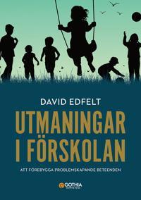 Utmaningar i förskolan : att förebygga problemskapande beeende - David Edfelt pdf epub