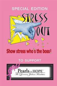 Stress Out, Show Stress Who's the Boss: And Support Pearls of Hope (R), the Lorraine Jackson Foundation