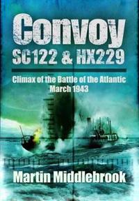 Convoy SC.122 & HX.229: Climax of the Battle of the Atlantic, March 1943