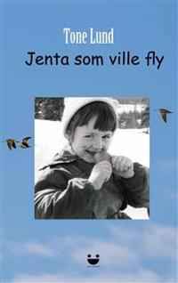 Jenta som ville fly - Tone Lund | Inprintwriters.org