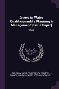 Issues in Water Quality/Quantity Planning & Management: [issue Paper]: 1980