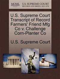 U.S. Supreme Court Transcript of Record Farmers' Friend Mfg Co V. Challenge Corn-Planter Co