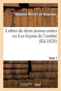 Lettres de Deux Jeunes Amies Ou Les Le ons de l'Amiti . Tome 1