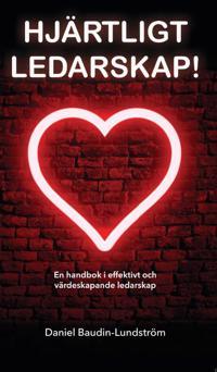 Hjärtligt Ledarskap! : en handbok i effektivt och värdeskapande ledarskap - Daniel Baudin - Lundström | Laserbodysculptingpittsburgh.com
