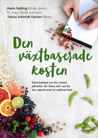Den växtbaserade kosten : klara besked om hur maten påverkar din hälsa och vad du kan uppnå med en optimal kost - Maria Felding, Tobias Schmidt Hansen, David Stenholtz | Laserbodysculptingpittsburgh.com