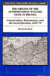The Origins of the Authoritarian Welfare State in Prussia