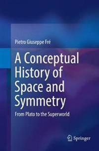 A Conceptual History of Space and Symmetry : From Plato to the Superworld