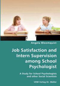Job Satisfaction and Intern Supervision among School Psychologist- A Study for School Psychologists and other Social Scientists