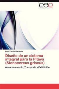 Diseno de Un Sistema Integral Para La Pitaya (Stenocereus Griseus)
