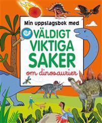 Min uppslagsbok med väldigt viktiga saker om dinosaurier