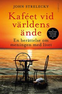 Kaféet vid världens ände : en berättelse om meningen med livet