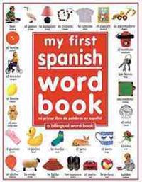 My First Spanish Word Book / Mi Primer Libro de Palabras Enespaaol = My First Spanish Word Book