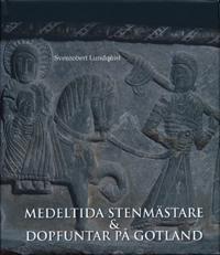 Medeltida stenmästare & dopfuntar på Gotland : romanska skedet 1100 - 1200-talen
