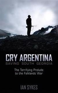 Cry argentina - saving south georgia - the terrifying prelude to the falkla