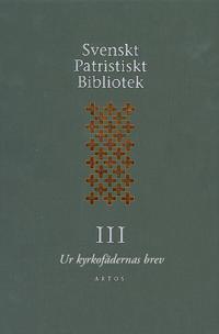 Svenskt Patristiskt Bibliotek. Band III, Ur kyrkofädernas brev