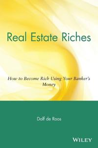 Real Estate Riches: How to Become Rich Using Your Banker's Money