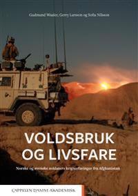 Voldsbruk og livsfare : norske og svenske soldaters krigserfaringer fra Afghanistan - Gudmund Waaler, Gerry Larsson, Sofia Nilsson pdf epub